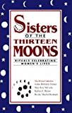img - for Sisters of the Thirteen Moons : Rituals Celebrating Women's Lives book / textbook / text book