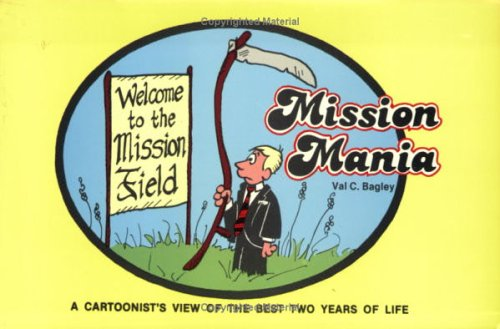 Mission Mania: A Cartoonist's View of the Best Two Years of Life, VAL BAGLEY