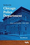 The Rise of the Chicago Police Department: Class and Conflict, 1850-1894 (The Working Class in American History)