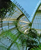 Glass Houses: History of Greenhouses, Conservatories and Orangeries May Woods