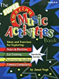 The Super Amazing Music Activities Book: Ideas and Exercises for Exploring: Notes and Rhythms, Ear Training, Instrument Families, and Famous Composers (Grades K-6, Reproducible)