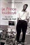 echange, troc Laurent Greilsamer - Le Prince foudroyé : La Vie de Nicolas de Stael