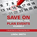 Save on Professional Fees, Plan Events Yourself: A Quick How-to on Planning Like a Pro Audiobook by Linda Smith Narrated by Violet Meadow