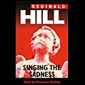 Singing the Sadness Audiobook by Reginald Hill Narrated by Christian Rodska