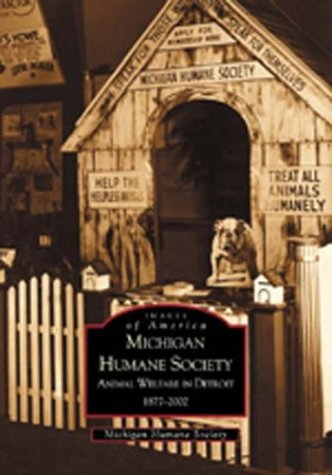 Michigan Humane Society: Animal Welfare in Detroit, 1877-2002 (Images of America) (Humane Society Wi compare prices)
