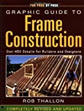 img - for Graphic Guide to Frame Construction: Details for Builders and Designers by Thallon, Rob Published by Taunton Press Rev Upd edition (2000) Spiral-bound book / textbook / text book