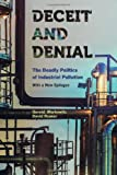 Deceit and Denial: The Deadly Politics of Industrial Pollution (California/Milbank Books on Health and the Public)