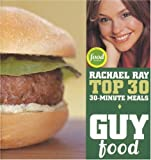 Guy Food: Rachael Ray's Top 30 30-Minute Meals (1891105213) by Ray, Rachael