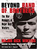 Beyond Band of Brothers: The War Memoirs of Major Dick Winters (Thorndike Nonfiction)