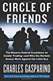 Circle of Friends: The Massive Federal Crackdown on Insider Trading---and Why the Markets Always Work Against the Little Guy