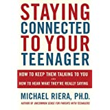 Staying Connected To Your Teenager: How To Keep Them Talking To You And How To Hear What They're Really Saying ~ Michael Riera