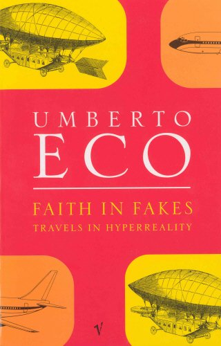Faith in Fakes: Travels in Hyperreality, by Umberto Eco