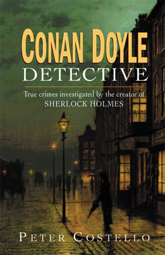 Conan Doyle, Detective: The True Crimes Investigated by...