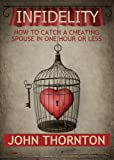 Infidelity: How to Catch a Cheating Spouse in One Hour or Less