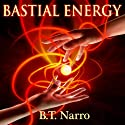 Bastial Energy: The Rhythm of Rivalry: Book 1 Audiobook by B. T. Narro Narrated by Nigel Patterson