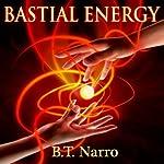 Bastial Energy: The Rhythm of Rivalry: Book 1 | B. T. Narro