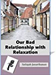 Our Bad Relationship with Relaxation:...