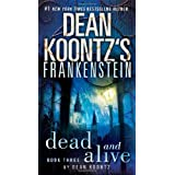 Dead and Alive: A Novel (Dean Koontz's Frankenstein, Book 3) ~ Dean Koontz