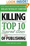 Killing the Top Ten Sacred Cows of Indie Publishing (WMG Writer's Guide) (Volume 6)