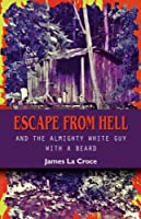 Escape from Hell and the Almighty White Guy with a Beard