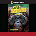 Ape Escapes and More True Stories of Animals Behaving Badly: National Geographic Kids Chapters | Aline Alexander Newman