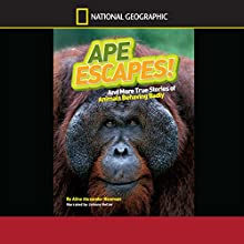 Ape Escapes and More True Stories of Animals Behaving Badly: National Geographic Kids Chapters (       UNABRIDGED) by Aline Alexander Newman Narrated by Johnny Heller