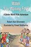 img - for Water You Waiting For?: A Better World Kids Adventure book / textbook / text book