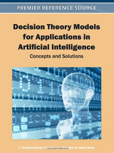 Decision Theory Models for Applications in Artificial Intelligence: Concepts and Solutions (Premier Reference Source)