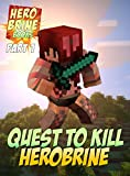 Minecraft: Diary of the Quest to Kill Herobrine: (ft. Nether Lady vs. Herobrine) (Minecraft Battles Book 1)