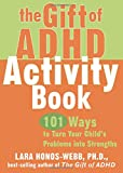 The Gift of ADHD Activity Book: 101 Ways to Turn Your Child's Problems into Strengths (Companion Companion)