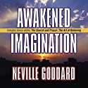 Awakened Imagination: Includes The Search and Prayer (       UNABRIDGED) by Neville Goddard Narrated by Mitch Horowitz