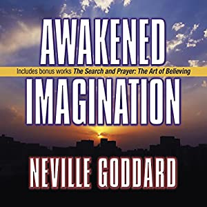 Awakened Imagination: Includes The Search and Prayer | [Neville Goddard]