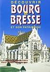 D�couvrir Bourg en Bresse et Son Patr...