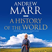 A History of the World (       UNABRIDGED) by Andrew Marr Narrated by Andrew Marr, David Timson