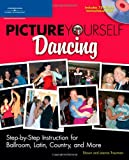 Picture Yourself Dancing: Step-by-Step Instruction for Ballroom, Latin, Country, and More