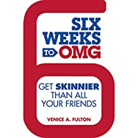 Six Weeks to OMG: Get Skinnier Than All Your Friends (       UNABRIDGED) by Venice A. Fulton Narrated by James Langton