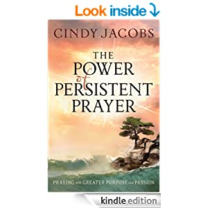 Power of Persistent Prayer, The: Praying With Greater Purpose and Passion