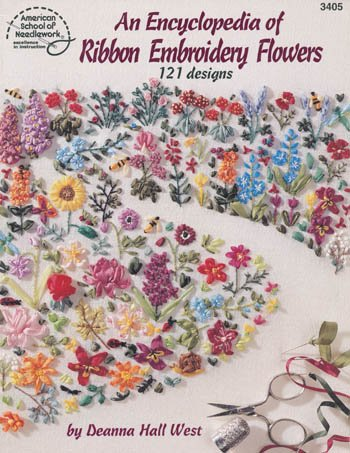 Encyclopedia of Ribbon Embroidery Flowers : 121 Designs, DEANNA HALL WEST