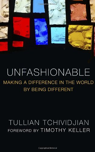 Unfashionable: Making a Difference in the World by Being Different, Tchividjian, Tullian