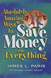 Absolutely Amazing Ways to Save Money on Everything