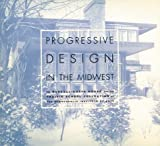 img - for Progressive Design in the Midwest: The Purcell-Cutts House and the Prairie School Collection at the Minneapolis Institute of Arts book / textbook / text book