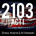 2103 - Act 1 (       UNABRIDGED) by Drew Avera Narrated by Al Kessel