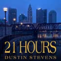 21 Hours Audiobook by Dustin Stevens Narrated by Sean Runnette