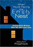 When You're Facing the Empty Nest: Avoiding Midlife Meltdown When Your Child Leaves Home