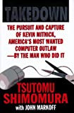 Takedown: The Pursuit and Capture of Kevin Mitnick by the Man Who Did It (0786862106) by Shimomura, Tsutomo