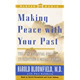 Making Peace With Your Past: The Six Essential Steps To Enjoying A Great Future ~ Harold H. Bloomfield