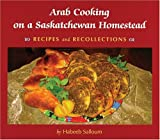 img - for Arab Cooking on Saskatchewan Homesteads: Recipes And Recollection (Trade Books based in Scholarship) book / textbook / text book