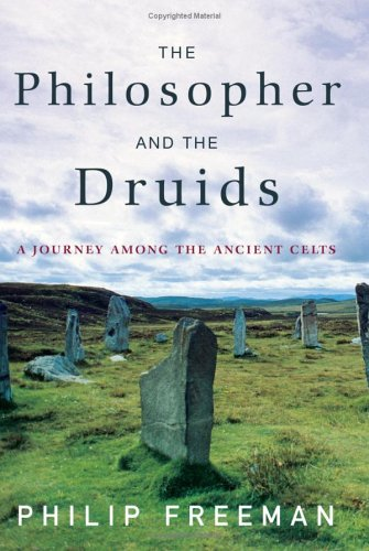 The Philosopher and the Druids: A Journey Among the Ancient Celts, Philip Freeman