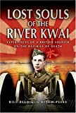 Lost Souls Of The River Kwai: Experiences Of A British Soldier On The Railway Of Death (1844151271) by Peeke, Mitch