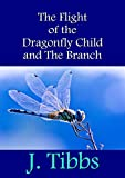 The Flight of the Dragonfly Child and The Branch